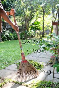 pinterest sweep like Jesus is coming